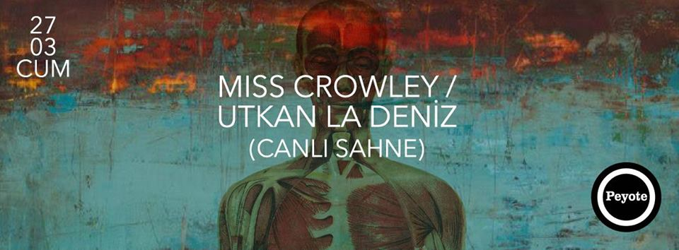 miss crowley utkan la deniz peyote nolmus